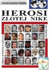 Okładka książki Herosi złotej Nike. Encyklopedia piłkarska Fuji (tom 43) Andrzej Gowarzewski