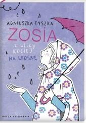 Okładka książki Zosia z ulicy Kociej. Na wiosnę Agnieszka Tyszka