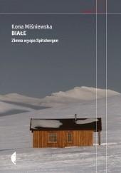 Okładka książki Białe. Zimna wyspa Spitsbergen Ilona Wiśniewska