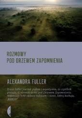 Okładka książki Rozmowy pod drzewem zapomnienia Alexandra Fuller
