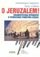 Okładka książki O Jeruzalem! Dramatyczna opowieść o powstaniu państwa Izrael Dominique Lapierre,Larry Collins