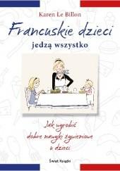 Okładka książki Francuskie dzieci jedzą wszystko. Jak wyrobić dobre nawyki żywieniowe u dzieci Karen Le Billon