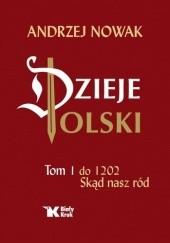 Okładka książki Dzieje Polski. Tom 1 do 1202. Skąd nasz ród Andrzej Nowak
