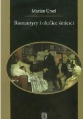 Okładka książki Romantycy i okolice śmierci Marian Ursel