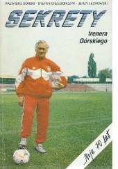 Okładka książki Sekrety trenera Górskiego: moje 70 lat Stefan Grzegorczyk,Jerzy Lechowski,Kazimierz Górski