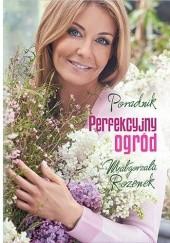 Okładka książki Perfekcyjny ogród Małgorzata Rozenek-Majdan