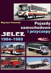 Okładka książki Pojazdy samochodowe i przyczepy Jelcz 1984-1989 Wojciech Połomski