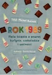 Okładka książki Rok 1989. Mała książka o pewnej kurtynie, czekoladzie i wolności Michał Rusinek,Joanna Rusinek