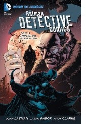 Okładka książki Batman - Detective Comics: Imperium Pingwina John Layman,Andy Clarke,Jason Fabok