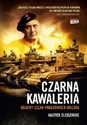 Okładka książki Czarna kawaleria. Bojowy szlak pancernych Maczka Kacper Śledziński