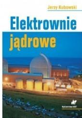 Okładka książki Elektrownie jądrowe Jerzy Kubowski