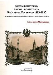 Okładka książki System Polityczny, prawo i konstytucja Królestwa Polskiego 1815-1830 Lech Mażewski,Adam Wielomski,Jacek Bartyzel