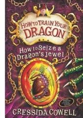 Okładka książki How To Seize A Dragons Jewel Cressida Cowell