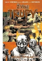 Okładka książki Żywe Trupy: Wojna totalna, cz. 1 Robert Kirkman,Cliff Rathburn,Charlie Adlard