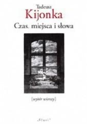 Okładka książki Czas, miejsca i słowa Tadeusz Kijonka