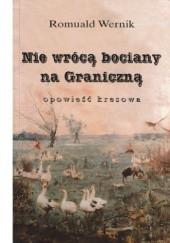 Okładka książki Nie wrócą bociany na Graniczną Romuald Wernik