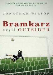 Okładka książki Bramkarz czyli outsider Jonathan Wilson