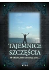 Okładka książki Tajemnice Szczęścia. 10 tekstów, które zmieniają życie... Nikodem Marszałek