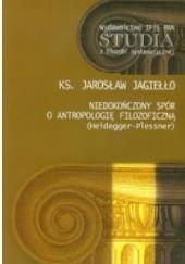 Okładka książki Niedokończony spór o antropologię filozoficzną (Heidegger-Plessner) Ks. Jarosław Jagiełło