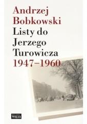 Okładka książki Listy do Jerzego Turowicza 1947-1960 Andrzej Bobkowski