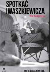 Okładka książki Spotkać Iwaszkiewicza Maria Iwaszkiewicz,Ludwika Włodek,Wiesław Kępiński,Anna Król