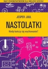 Okładka książki Nastolatki. Kiedy kończy się wychowanie? Jesper Juul