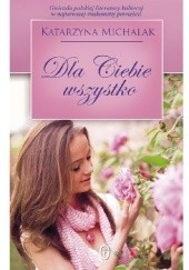 Okładka książki Dla Ciebie wszystko Katarzyna Michalak