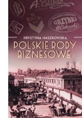 Okładka książki Polskie rody biznesowe Krystyna Naszkowska