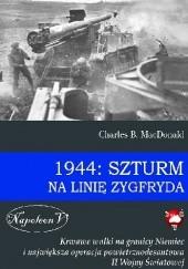 Okładka książki 1944: Szturm na Linię Zygfryda. Krwawe walki na granicy Niemiec i największa operacja powietrznodesantowa II Wojny Światowej Charles B. MacDonald