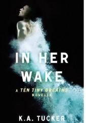 Okładka książki In Her Wake K.A. Tucker