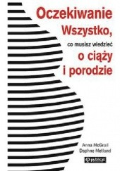 Okładka książki Oczekiwanie. Wszystko co musisz wiedzieć o ciąży i porodzie Anna McGrail,Daphne Metland