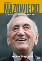 Okładka książki Tadeusz Mazowiecki. Biografia naszego premiera Andrzej Brzeziecki