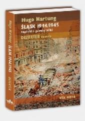 Okładka książki Śląsk 1944/1945. Zapiski i pamiętniki. Dezerter. Nowela. Hugo Hartung