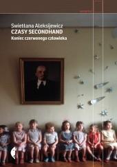 Okładka książki Czasy secondhand. Koniec czerwonego człowieka Swiatłana Aleksijewicz