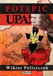 Okładka książki Potępić UPA! Wiktor Poliszczuk
