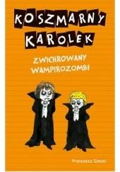 Okładka książki Koszmarny Karolek. Zwichrowany wampirozombi Francesca Simon
