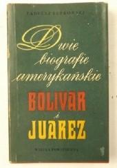 Okładka książki Dwie biografie amerykańskie: Bolivar i Juarez Tadeusz Łepkowski