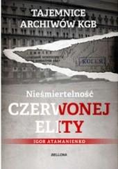 Okładka książki Nieśmiertelność czerwonej elity Igor Atamanienko