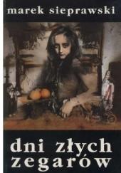 Okładka książki Dni złych zegarów Marek Sieprawski