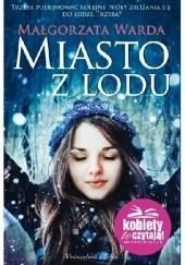 Okładka książki Miasto z lodu Małgorzata Warda