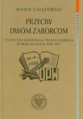 Okładka książki Przeciw dwóm zaborcom. Polityczna konspiracja piłsudczykowska w kraju w latach 1939–1947 Marek Gałęzowski