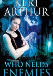 Okładka książki Who Needs Enemies Keri Arthur