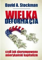 Okładka książki Wielka deformacja, czyli jak skorumpowano amerykański kapitalizm David A. Stockman
