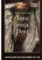 Okładka książki Tajna misja El Dorado. Rozwiązanie zagadki sprzed 500 lat! Roman Warszewski