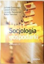 Okładka książki Socjologia gospodarki. Wydanie II Leszek Gilejko,Rafał Towalski,Juliusz Gardawski,Jacenty Siewierski
