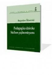Okładka książki Pedagogika dziecka. Studium pajdocentryzmu Bogusław Śliwerski