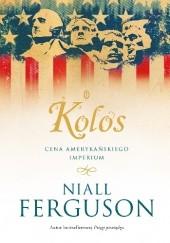 Okładka książki Kolos. Cena amerykańskiego imperium Niall Ferguson