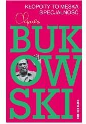 Okładka książki Kłopoty to męska specjalność Charles Bukowski