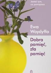 Okładka książki Dobra pamięć, zła pamięć Ewa Woydyłło
