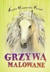 Okładka książki Grzywą malowane Agata Widzowska-Pasiak